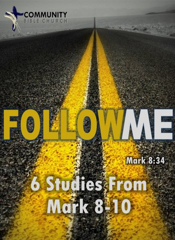 Follow Me 3: Six Studies From Mark 8-10